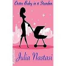 Erstes Baby in sechs Stunden (Julias Ratgeber - Aus der Praxis für die Praxis, Band 1)