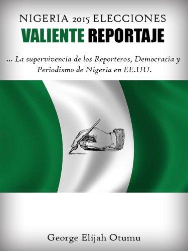 EDICIÓN ESPAÑOLA REPORTAJE INTRÉPIDO de las 2015 ELECCIONES DE NIGERIA: Periodismo nigeriano en EE. UU, Democracia y la Expectativa de los Electorados