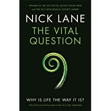 The Vital Question: Why is life the way it is? by Nick Lane (2015-04-23)