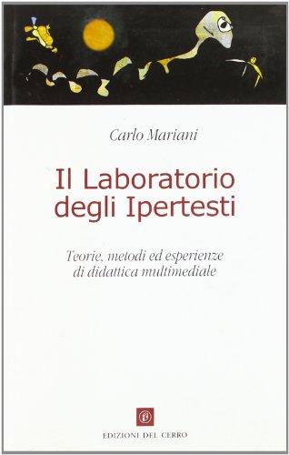 Il laboratorio degli ipertesti. Teorie, metodi ed esperienze di didattica multimediale