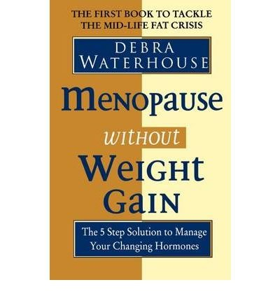 menopause-without-weight-gain-the-5-step-solution-to-challenge-your-changing-hormones-author-debra-waterhouse-published-on-october-2009