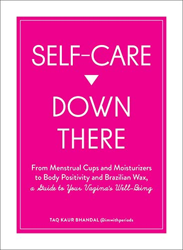 Self-Care Down There: From Menstrual Cups and Moisturizers to Body Positivity and Brazilian Wax, a Guide to Your Vagina\'s Well-Being (English Edition)