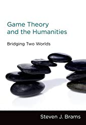 Game Theory and the Humanities: Bridging Two Worlds (MIT Press) by Steven J. Brams (2011-03-04)