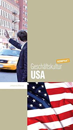 Geschäftskultur USA kompakt: Wie Sie mit US-amerikanischen Geschäftspartnern, Kollegen und Mitarbeitern erfolgreich zusammenarbeiten (Geschäftskultur kompakt)