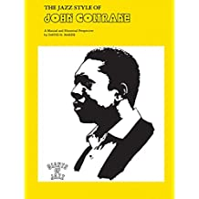 The Jazz Style of John Coltrane: A Musical and Historical Perspective