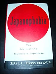 Japanophobia:: The Myth of the Invincible Japanese by Bill Emmott (1993-10-19)