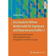 Anschauliche Höhere Mathematik für Ingenieure und Naturwissenschaftler 2: Mehrdimensionale Analysis, Differenzialgleichungen: Ein graphisch orientierter Zugang