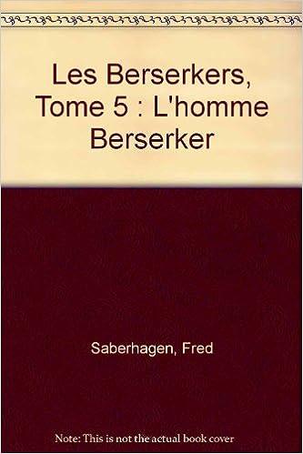 Téléchargement Les Berserkers, Tome 5 : L'homme Berserker pdf, epub ebook