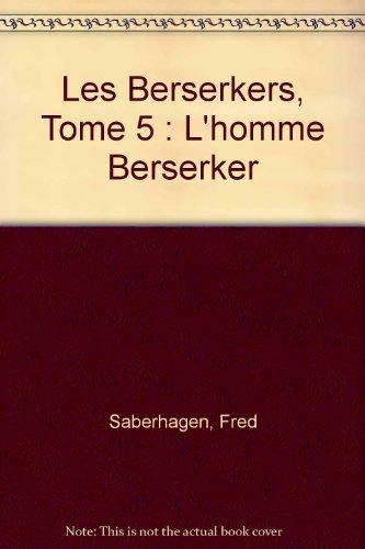 Les Berserkers, Tome 5 : L'homme Berserker