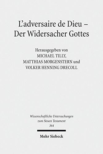 L'adversaire de Dieu - Der Widersacher Gottes: 6. Symposium Strasbourg, Tübingen, Uppsala. 27.-29. Juni 2013 in Tübingen (Wissenschaftliche Untersuchungen zum Neuen Testament t. 364)