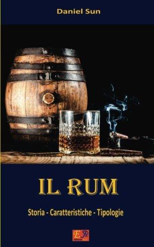 Il Rum: Storia - Caratteristiche - Tipologie