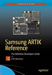 Samsung ARTIK Reference: The Definitive Developers Guide by Cliff Wootton (2016-11-09)