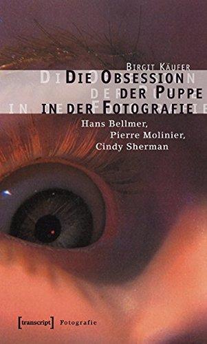 Die Obsession der Puppe in der Fotografie: Hans Bellmer, Pierre Molinier, Cindy Sherman (Kultur- und Medientheorie) (Kultur-puppen)