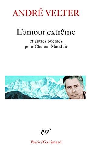 L'amour extrême/Le septième sommet/Une autre altitude par André Velter