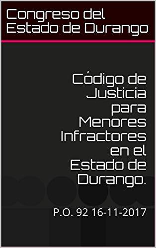 Código de Justicia para Menores Infractores en el Estado de Durango.: P.O. 92  16-11-2017 (Códigos del estado (Juvenil) nº 16112017) (Spanish Edition)