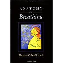 Anatomy of Breathing by Blandine Calais-Germain (2006-12-11)