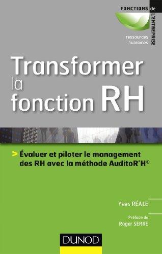 Transformer la fonction RH - Evaluer le management des RH avec la méthode AuditoR'H©: Evaluer le management des RH avec la méthode AuditoR'H©