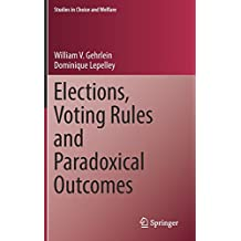 Elections, Voting Rules and Paradoxical Outcomes (Studies in Choice and Welfare)