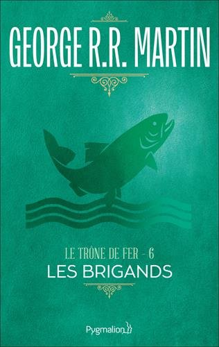 Le Trône de fer, tome 6 : Les Brigands par George R.-R. Martin