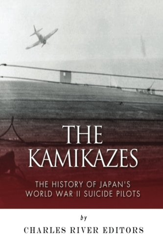 The Kamikazes: The History of Japan's World War II Suicide Pilots