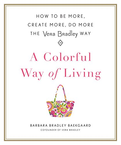 a-colorful-way-of-living-how-to-be-more-create-more-do-more-the-vera-bradley-way