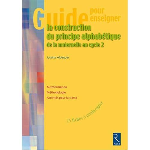 La construction du principe alphabétique de la maternelle au cycle 2 (1Cédérom)