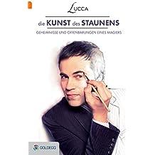 Die Kunst des Staunens: Geheimnisse und Offenbarungen eines Magiers (Goldegg Unterhaltung) (German Edition)