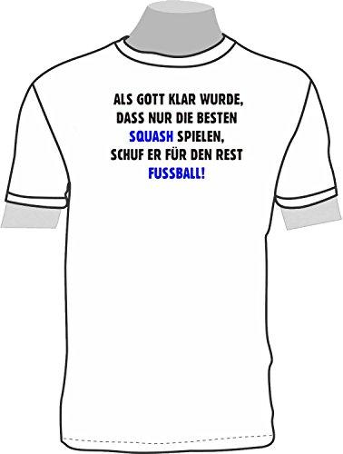 Als Gott klar wurde, dass nur die Besten Squash spielen, schuf er für den Rest Fußball; T-Shirt weiß, Gr. XL