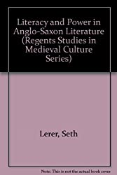 Literacy and Power in Anglo-Saxon Literature (Regents Studies in Medieval Culture)