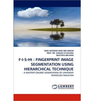 [(F-I-S-Ht: Fingerprint Image Segmentation Using Hierarchical Technique )] [Author: WAN AEZWANI WAN ABU BAKAR] [Jun-2010]