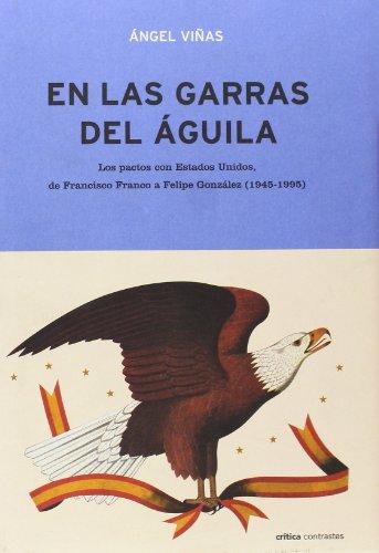 En las garras del águila : los pactos con Estados Unidos de Francisco Franco a Felipe González, 1945-1995 por Ángel Viñas Martín