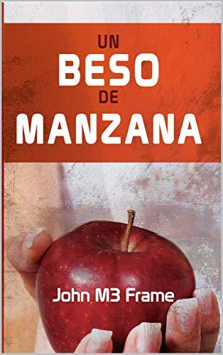 Un Beso de Manzana: una colección de poesía y prosa sobre supervivencia, el amor, el desamor, experiencias de vida, pérdidas, y triunfos