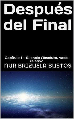 Después del Final : Capítulo 1 - Silencio Absoluto, vacío relativo por Nur Brizuela Bustos