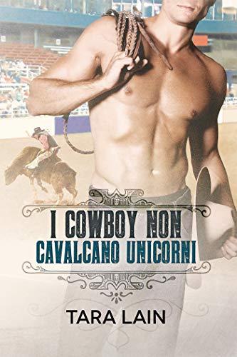 I cowboy non cavalcano unicorni (I cowboy non... Vol. 2) di [Lain, Tara]