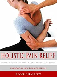 Holistic Pain Relief: How to Ease Muscles, Joints and Other Painful Conditions by Leon Chaitow (1997-03-03)