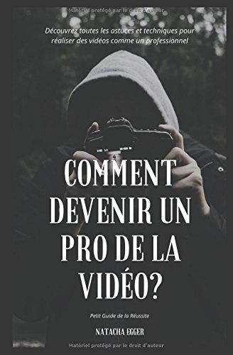 Petit Guide de la Réussite - COMMENT DEVENIR UN PRO DE LA VIDÉO?: Découvrez toutes les astuces et techniques pour réaliser des vidéos comme un professionnel