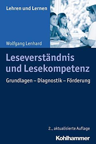 Leseverständnis und Lesekompetenz: Grundlagen - Diagnostik - Förderung (Lehren und Lernen)