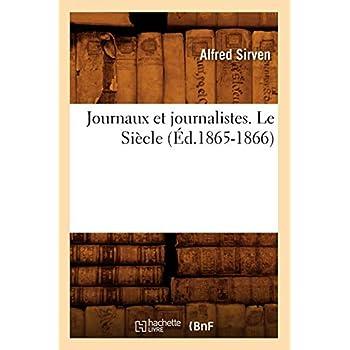 Journaux et journalistes. Le Siècle (Éd.1865-1866)