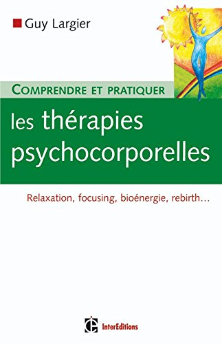 Comprendre et pratiquer les thérapies psychocorporelles par Guy Largier