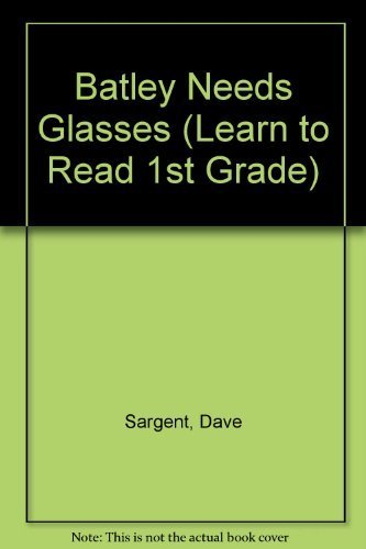Batley Needs Glasses (Learn to Read 1st Grade) by Dave Sargent (2003-02-28)