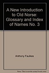 A New Introduction to Old Norse In Three Volumes; Part 1 Grammar (3rd Ed), Part 2 Reader (4th Ed), Part 3 Glossary & Index of Names (4th Ed. with two suppliments)