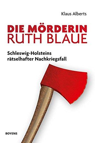 Preisvergleich Produktbild Die Mörderin Ruth Blaue: Schleswig-Holsteins rätselhafter Nachkriegsfall