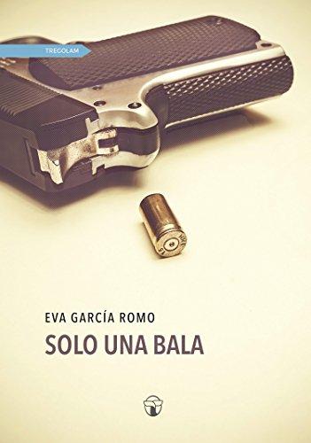 Solo una bala (Spanish Edition) van [Eva García Romo]