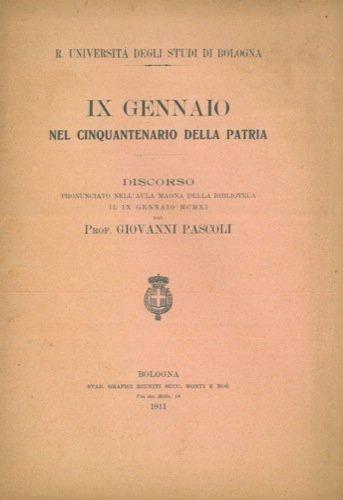 Discorso pronunciato nell'Aula Magna della Biblioteca il IX gennnaio 1911. IX gennaio nel cinquantenario della Patria. R. Universita' degli Studi di Bologna.