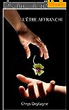 L'être affranchi (nouvelle édition - revue et corrigée)