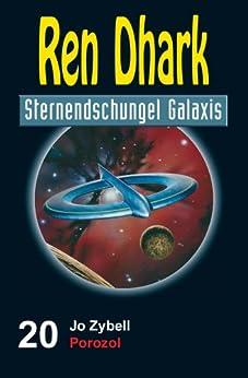 Ren Dhark Sternendschungel Galaxis Band 20: Porozol