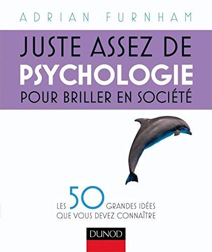 Juste assez de psychologie pour briller en société: Les 50 grandes idées que vous devez connaître
