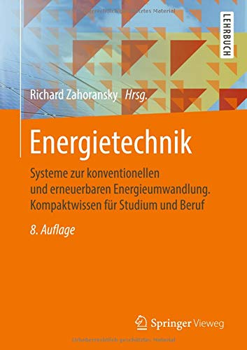 Energietechnik: Systeme zur konventionellen und erneuerbaren Energieumwandlung. Kompaktwissen für Studium und Beruf