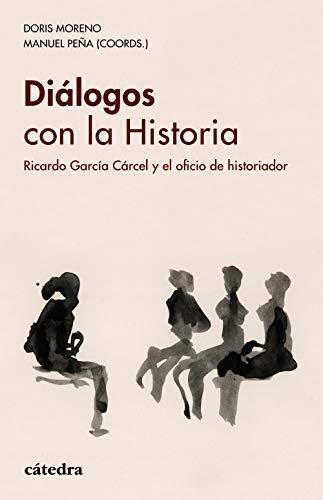 Diálogos con la Historia: Ricardo García Cárcel y el oficio de historiador (Historia. Serie Menor) por Varios Autores