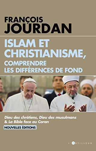 Islam et Christianisme, comprendre les différences de fond par François Jourdan
